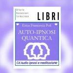Auto-Ipnosi Quantica – 2 CD a 432 hz e libro di Erica Francesca Poli