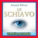 Lo Schiavo libro di Anand Dilvar in offerta