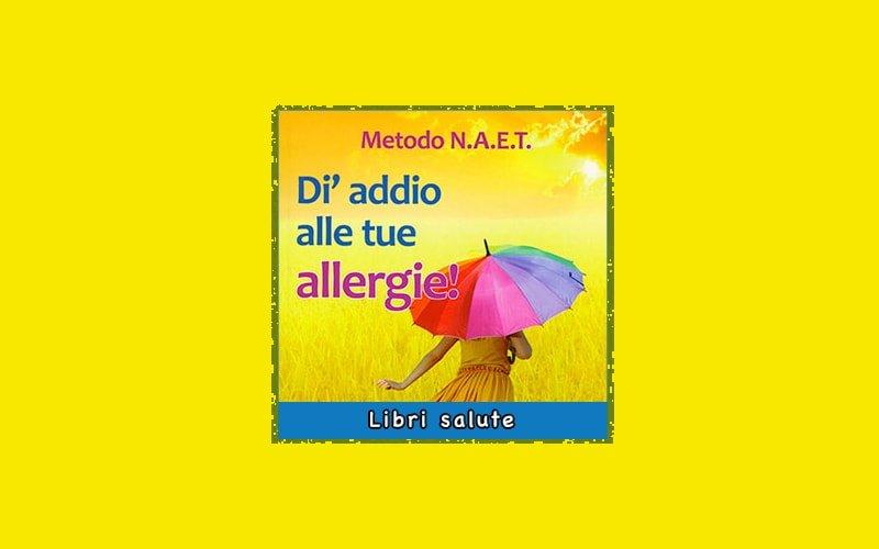 Metodo N.A.E.T. – Dì Addio alle Tue Allergie!