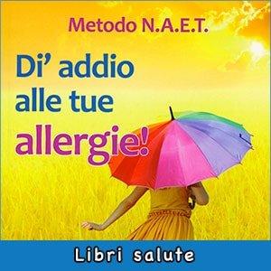 Metodo N.A.E.T. - Dì Addio alle Tue Allergie! libro
