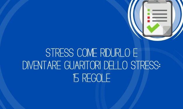 Stress come ridurlo e diventare Guaritori dello Stress: 15 regole